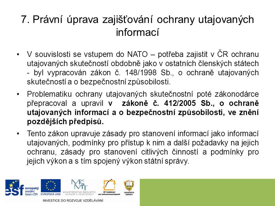 7. Právní úprava zajišťování ochrany utajovaných informací V souvislosti se vstupem do NATO – potřeba zajistit v ČR ochranu utajovaných skutečností ob