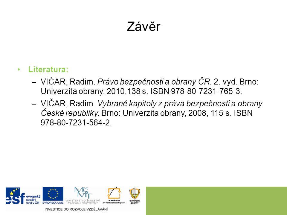 Závěr Literatura: –VIČAR, Radim. Právo bezpečnosti a obrany ČR. 2. vyd. Brno: Univerzita obrany, 2010,138 s. ISBN 978-80-7231-765-3. –VIČAR, Radim. Vy