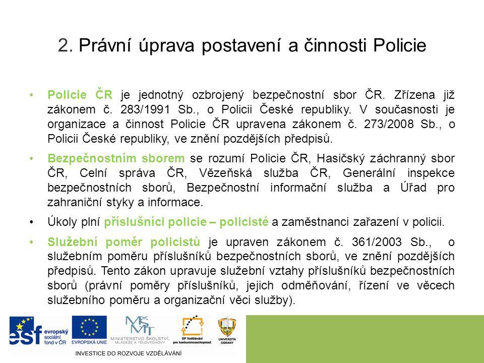 2.Právní úprava postavení a činnosti Policie Policie je podřízena Ministerstvu vnitra.