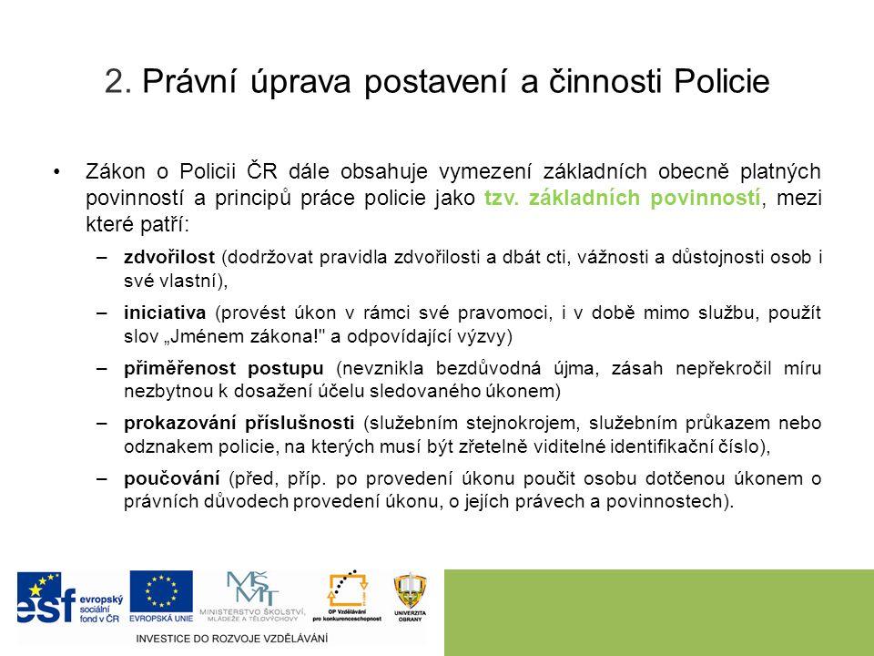 2. Právní úprava postavení a činnosti Policie Zákon o Policii ČR dále obsahuje vymezení základních obecně platných povinností a principů práce policie