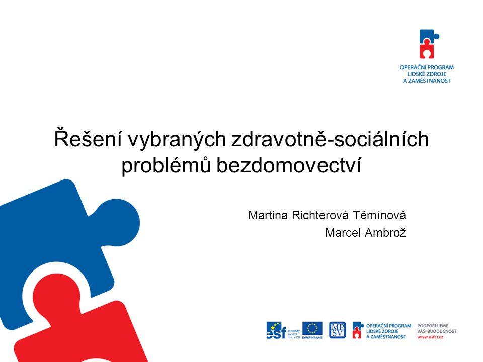 Řešení vybraných zdravotně-sociálních problémů bezdomovectví Martina Richterová Těmínová Marcel Ambrož