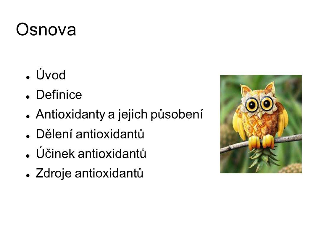 Osnova Úvod Definice Antioxidanty a jejich působení Dělení antioxidantů Účinek antioxidantů Zdroje antioxidantů