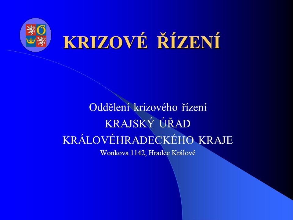 KRIZOVÉ ŘÍZENÍ Oddělení krizového řízení KRAJSKÝ ÚŘAD KRÁLOVÉHRADECKÉHO KRAJE Wonkova 1142, Hradec Králové
