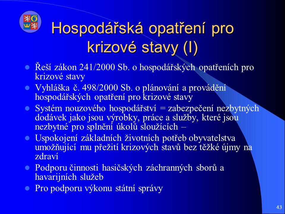 43 Hospodářská opatření pro krizové stavy (I) Řeší zákon 241/2000 Sb.
