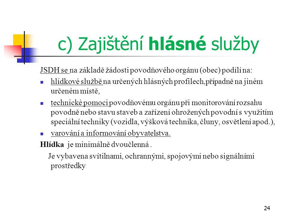 c) Zajištění hlásné služby JSDH se na základě žádosti povodňového orgánu (obec) podílí na: hlídkové službě na určených hlásných profilech,případně na