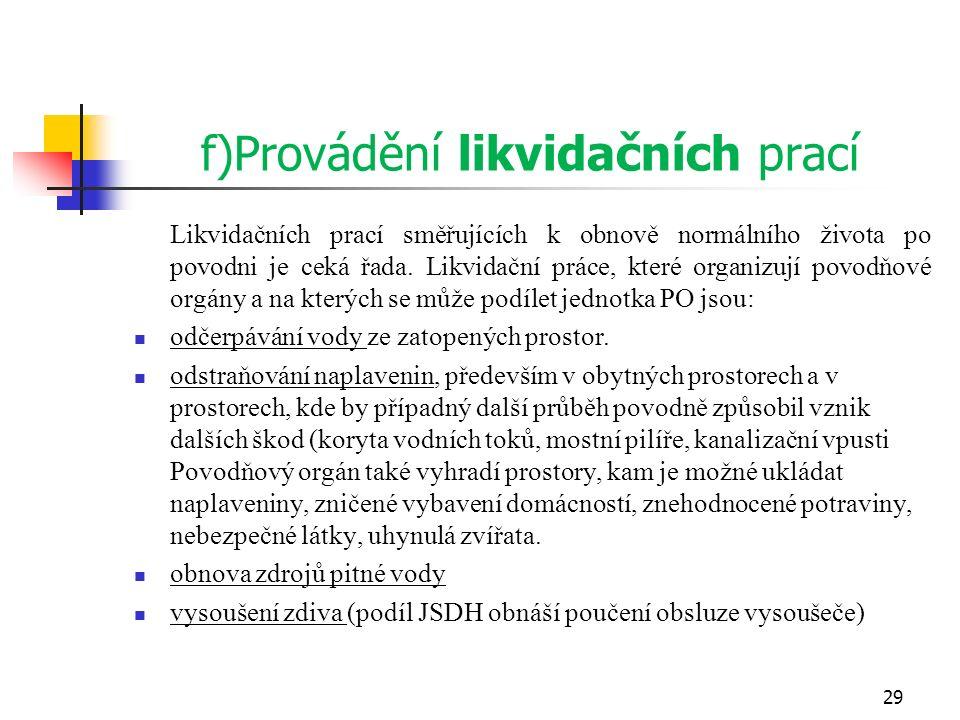 f)Provádění likvidačních prací Likvidačních prací směřujících k obnově normálního života po povodni je ceká řada. Likvidační práce, které organizují p
