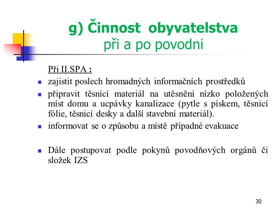 g) Činnost obyvatelstva při a po povodni Při II.SPA : zajistit poslech hromadných informačních prostředků připravit těsnící materiál na utěsnění nízko