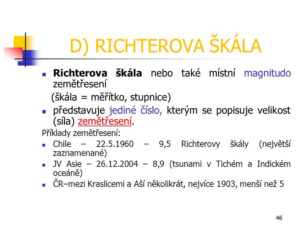 D) RICHTEROVA ŠKÁLA Richterova škála nebo také místní magnitudo zemětřesení (škála = měřítko, stupnice) představuje jediné číslo, kterým se popisuje v