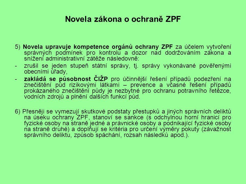 Novela zákona o ochraně ZPF 5) Novela upravuje kompetence orgánů ochrany ZPF za účelem vytvoření správných podmínek pro kontrolu a dozor nad dodržováním zákona a snížení administrativní zátěže následovně: -zrušil se jeden stupeň státní správy, tj.