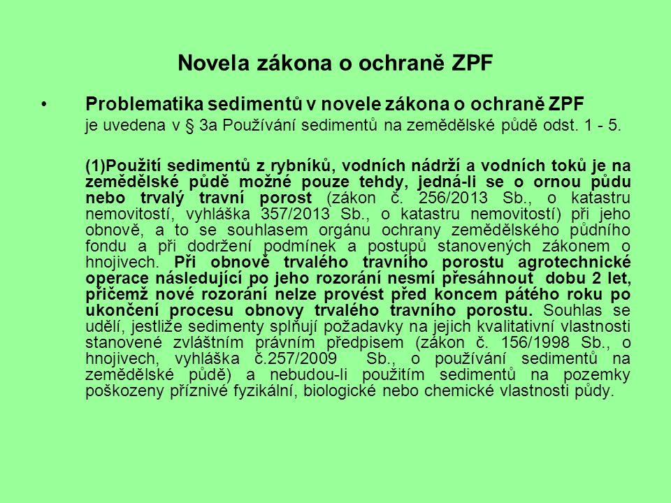 Novela zákona o ochraně ZPF Problematika sedimentů v novele zákona o ochraně ZPF je uvedena v § 3a Používání sedimentů na zemědělské půdě odst.