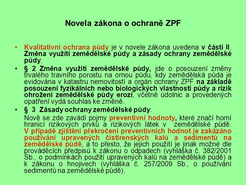 Novela zákona o ochraně ZPF Dalším novým pojmem jsou indikační hodnoty, které mohou již značit větší problém, protože při jejich překročení může dojít k ohrožení potravního řetězce, tj.