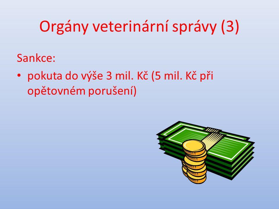 Orgány veterinární správy (3) Sankce: pokuta do výše 3 mil. Kč (5 mil. Kč při opětovném porušení)