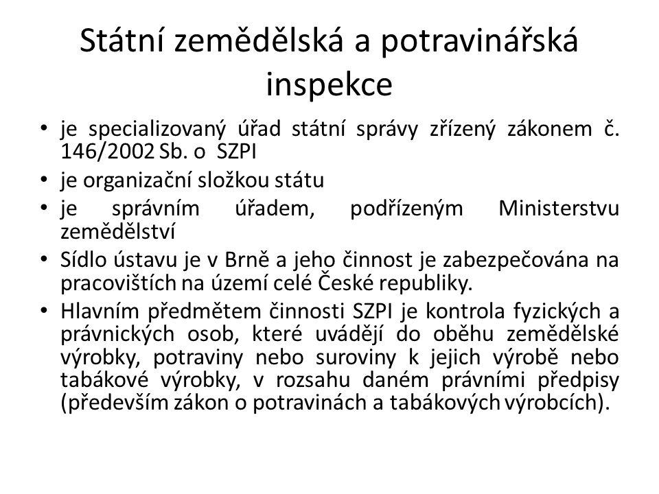 Státní zemědělská a potravinářská inspekce je specializovaný úřad státní správy zřízený zákonem č. 146/2002 Sb. o SZPI je organizační složkou státu je