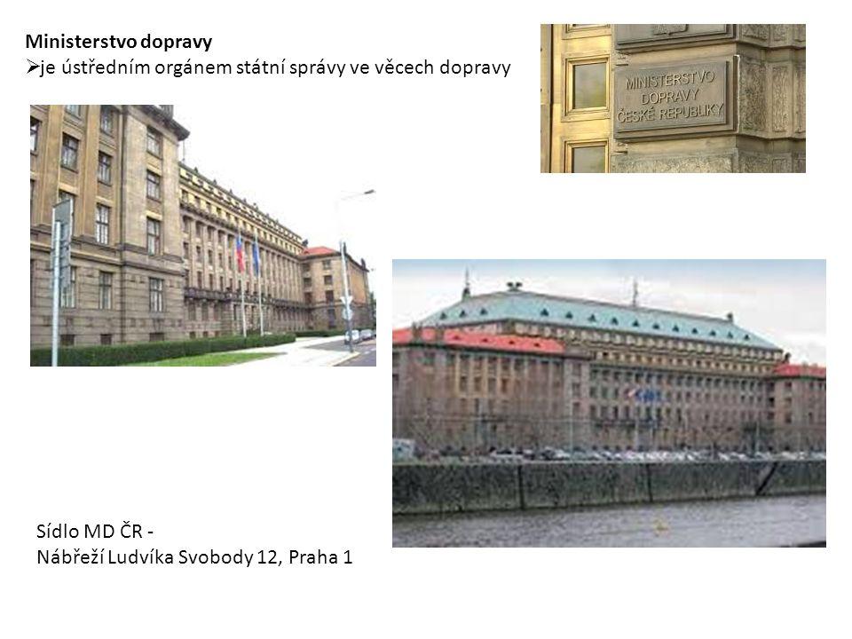 Ministerstvo dopravy  je ústředním orgánem státní správy ve věcech dopravy Sídlo MD ČR - Nábřeží Ludvíka Svobody 12, Praha 1