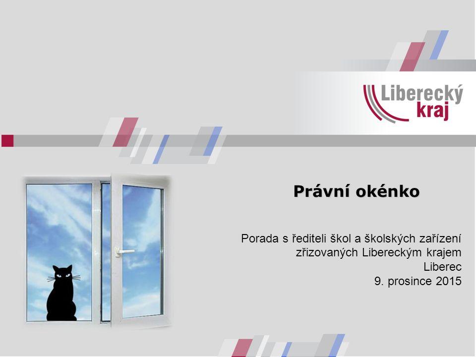 Právní okénko Porada s řediteli škol a školských zařízení zřizovaných Libereckým krajem Liberec 9. prosince 2015