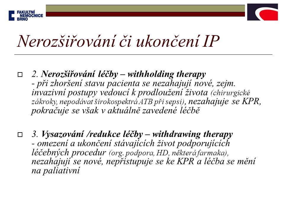 Nerozšiřování či ukončení IP  2. Nerozšiřování léčby – withholding therapy - při zhoršení stavu pacienta se nezahajují nové, zejm. invazivní postupy