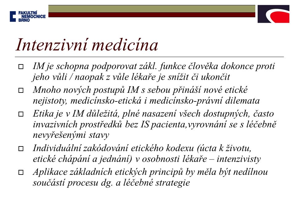 Intenzivní medicína  IM je schopna podporovat zákl. funkce člověka dokonce proti jeho vůli / naopak z vůle lékaře je snížit či ukončit  Mnoho nových