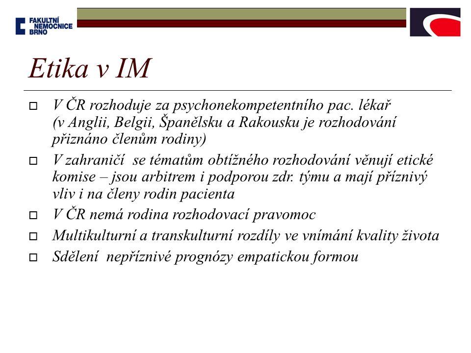  V ČR rozhoduje za psychonekompetentního pac. lékař (v Anglii, Belgii, Španělsku a Rakousku je rozhodování přiznáno členům rodiny)  V zahraničí se t