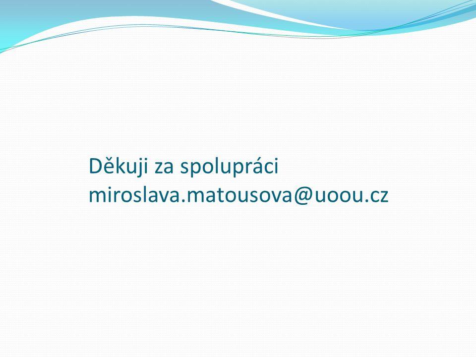 Děkuji za spolupráci miroslava.matousova@uoou.cz