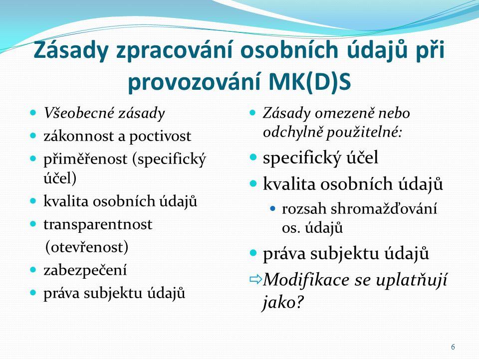 Zásady zpracování osobních údajů při provozování MK(D)S Zásady omezeně nebo odchylně použitelné: specifický účel kvalita osobních údajů rozsah shromažďování os.