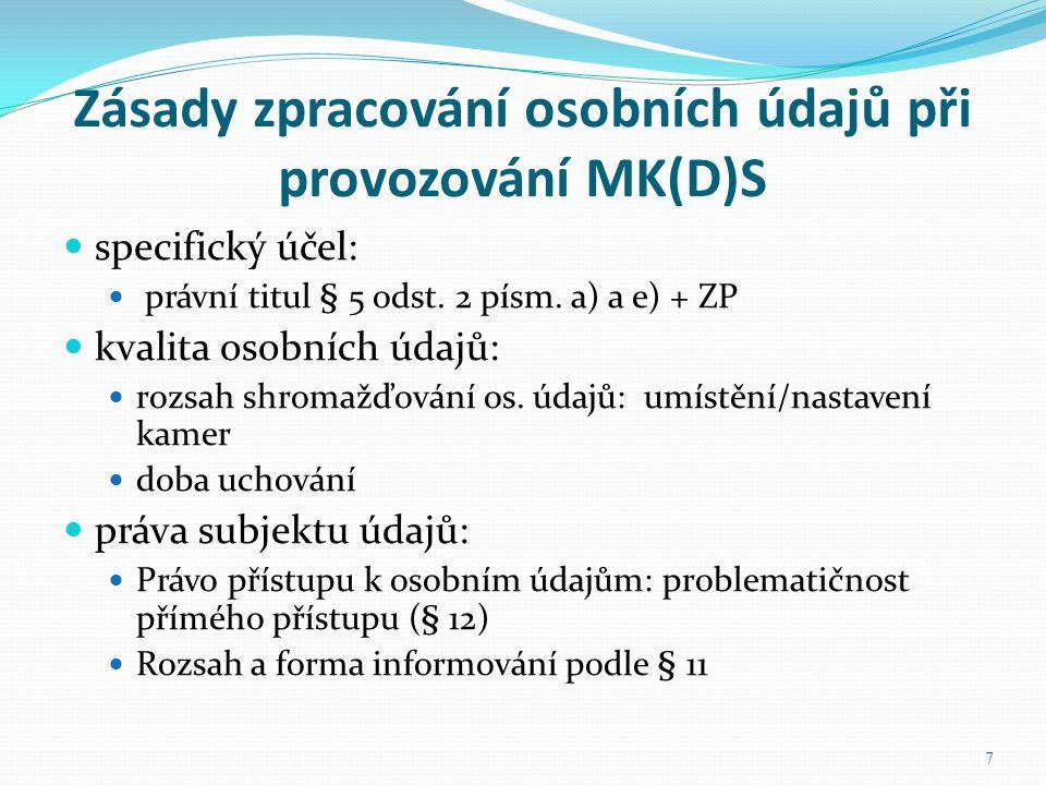 Zásady zpracování osobních údajů při provozování MK(D)S specifický účel: právní titul § 5 odst. 2 písm. a) a e) + ZP kvalita osobních údajů: rozsah sh