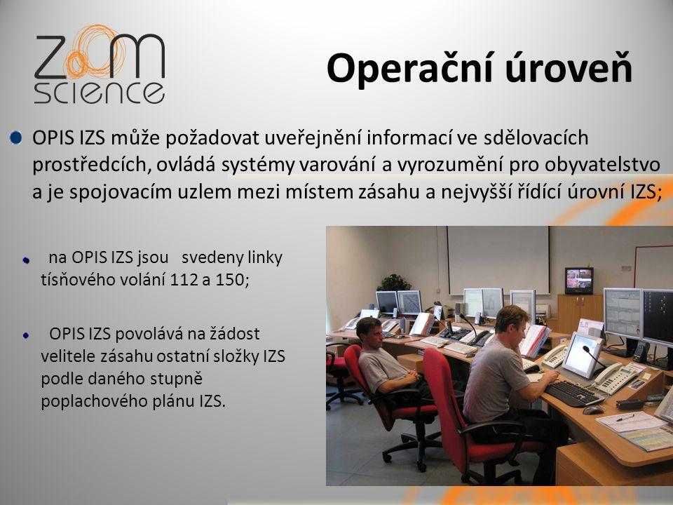 Operační úroveň OPIS IZS může požadovat uveřejnění informací ve sdělovacích prostředcích, ovládá systémy varování a vyrozumění pro obyvatelstvo a je spojovacím uzlem mezi místem zásahu a nejvyšší řídící úrovní IZS; na OPIS IZS jsou svedeny linky tísňového volání 112 a 150; OPIS IZS povolává na žádost velitele zásahu ostatní složky IZS podle daného stupně poplachového plánu IZS.