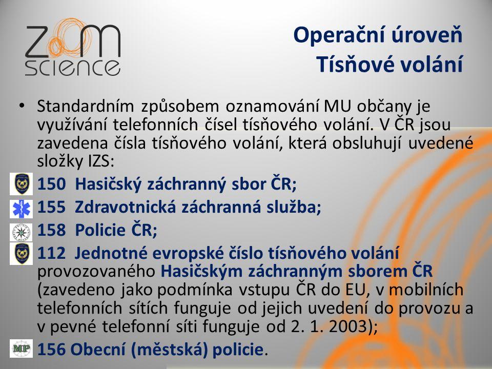 Operační úroveň Tísňové volání Standardním způsobem oznamování MU občany je využívání telefonních čísel tísňového volání. V ČR jsou zavedena čísla tís