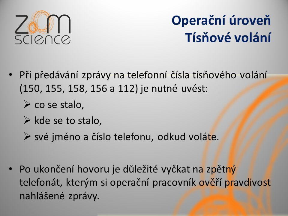 Operační úroveň Tísňové volání Při předávání zprávy na telefonní čísla tísňového volání (150, 155, 158, 156 a 112) je nutné uvést:  co se stalo,  kde se to stalo,  své jméno a číslo telefonu, odkud voláte.