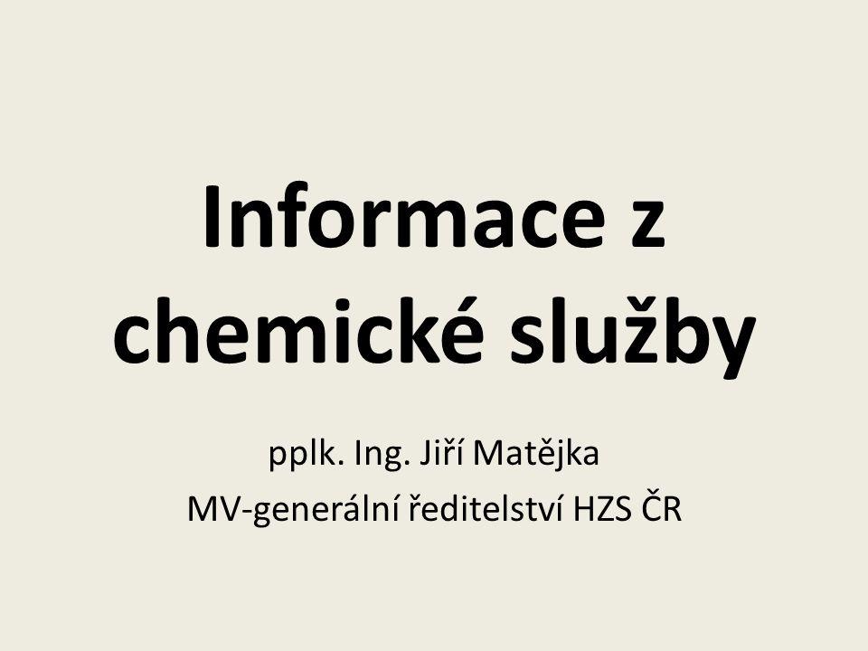 Informace z chemické služby pplk. Ing. Jiří Matějka MV-generální ředitelství HZS ČR