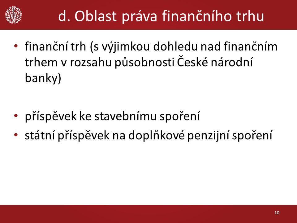 d. Oblast práva finančního trhu finanční trh (s výjimkou dohledu nad finančním trhem v rozsahu působnosti České národní banky) příspěvek ke stavebnímu