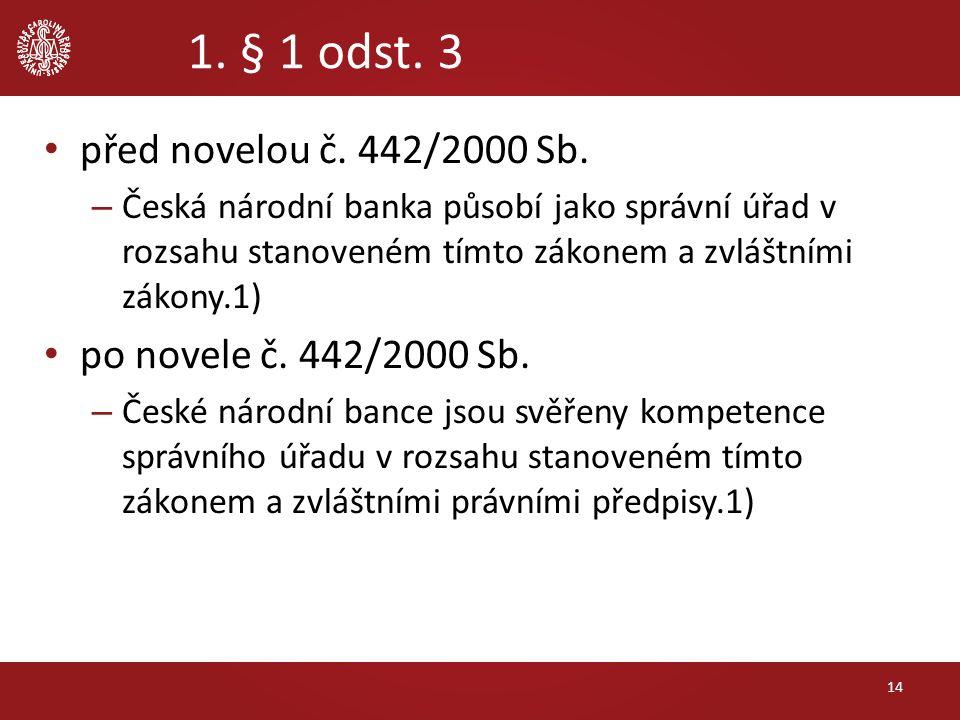 1. § 1 odst. 3 před novelou č. 442/2000 Sb. – Česká národní banka působí jako správní úřad v rozsahu stanoveném tímto zákonem a zvláštními zákony.1) p