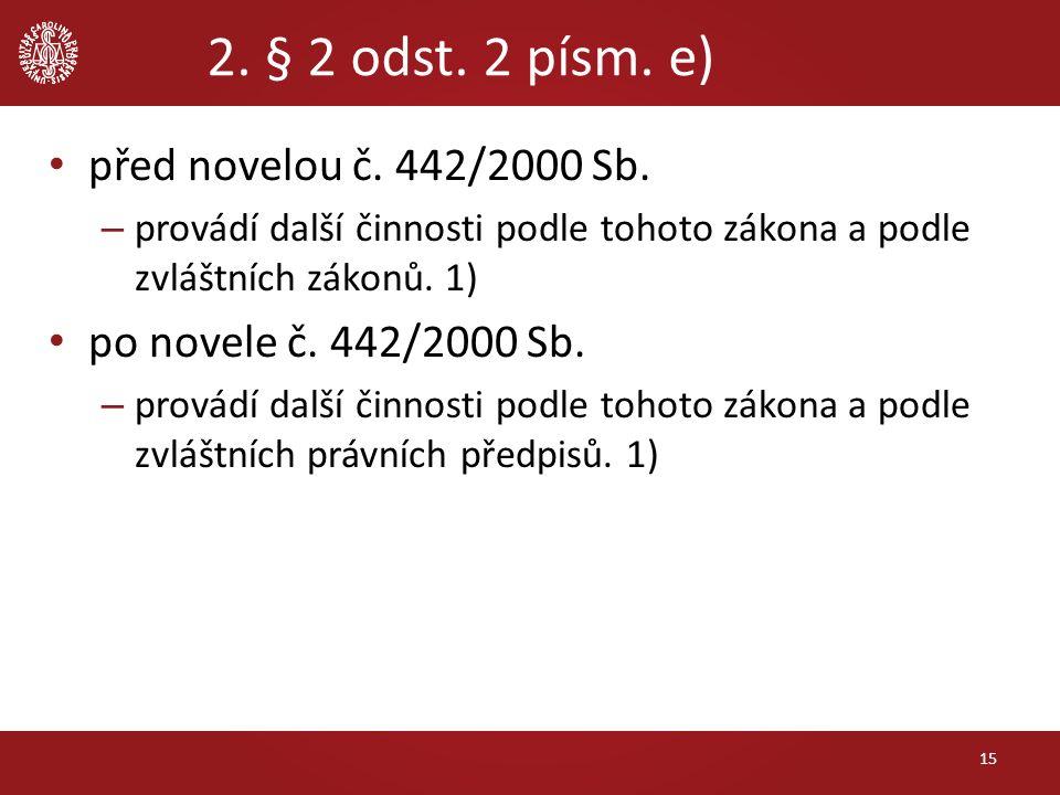 2. § 2 odst. 2 písm. e) před novelou č. 442/2000 Sb. – provádí další činnosti podle tohoto zákona a podle zvláštních zákonů. 1) po novele č. 442/2000