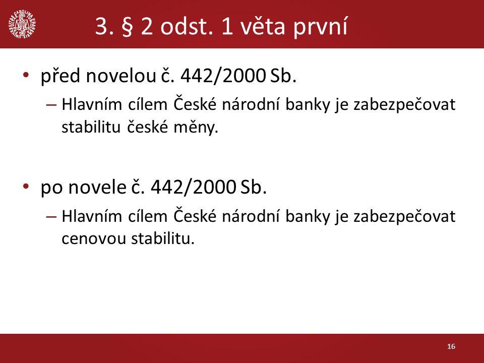 3. § 2 odst. 1 věta první před novelou č. 442/2000 Sb. – Hlavním cílem České národní banky je zabezpečovat stabilitu české měny. po novele č. 442/2000