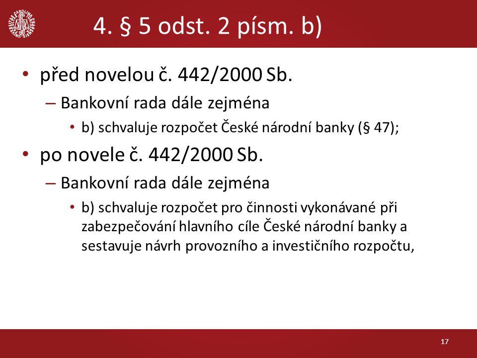 4. § 5 odst. 2 písm. b) před novelou č. 442/2000 Sb. – Bankovní rada dále zejména b) schvaluje rozpočet České národní banky (§ 47); po novele č. 442/2