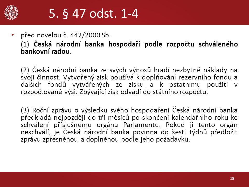 5. § 47 odst. 1-4 před novelou č. 442/2000 Sb. (1) Česká národní banka hospodaří podle rozpočtu schváleného bankovní radou. (2) Česká národní banka ze