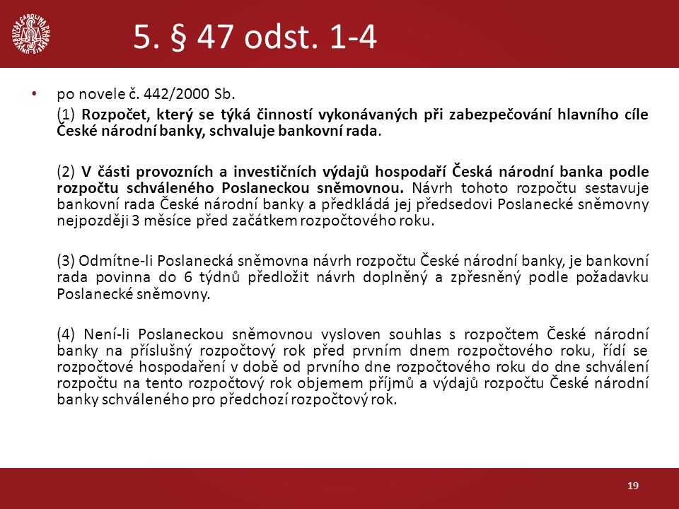 5. § 47 odst. 1-4 po novele č. 442/2000 Sb. (1) Rozpočet, který se týká činností vykonávaných při zabezpečování hlavního cíle České národní banky, sch