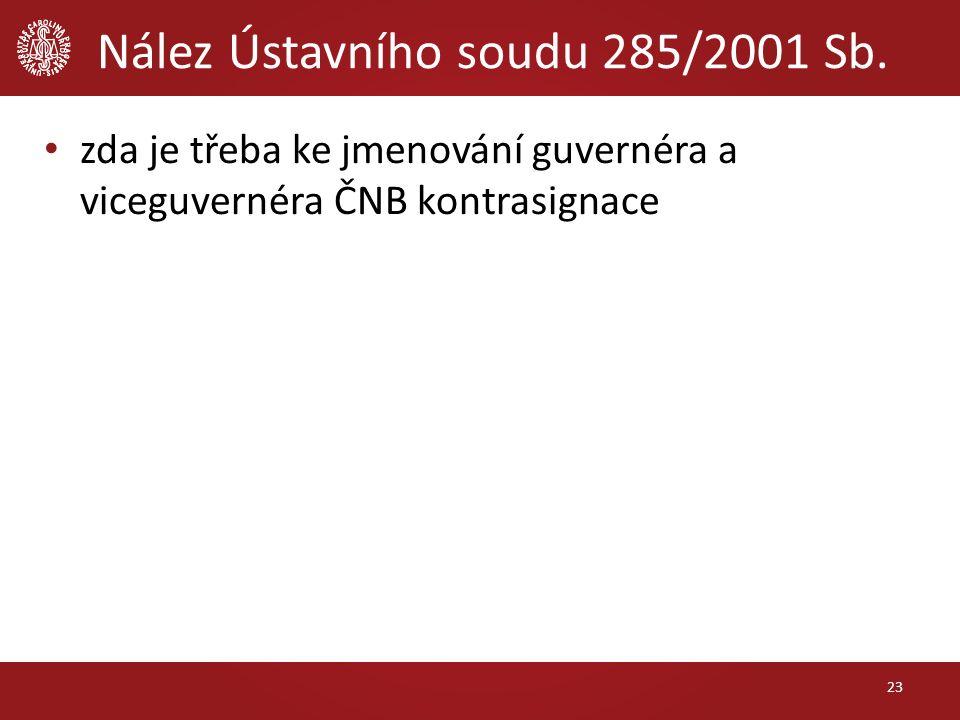 Nález Ústavního soudu 285/2001 Sb. zda je třeba ke jmenování guvernéra a viceguvernéra ČNB kontrasignace 23