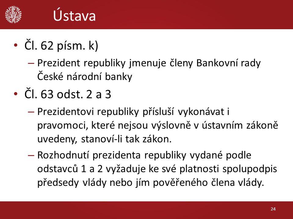 Ústava Čl. 62 písm. k) – Prezident republiky jmenuje členy Bankovní rady České národní banky Čl. 63 odst. 2 a 3 – Prezidentovi republiky přísluší vyko