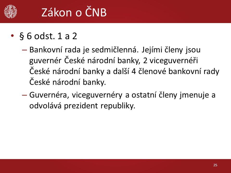 Zákon o ČNB § 6 odst. 1 a 2 – Bankovní rada je sedmičlenná. Jejími členy jsou guvernér České národní banky, 2 viceguvernéři České národní banky a dalš
