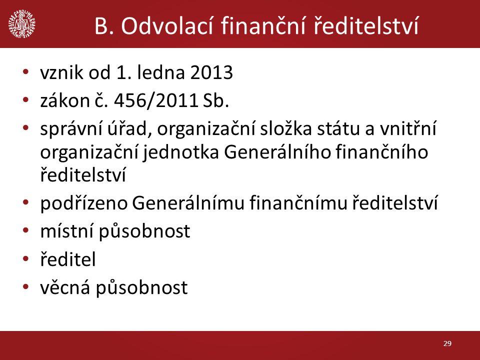 B. Odvolací finanční ředitelství vznik od 1. ledna 2013 zákon č. 456/2011 Sb. správní úřad, organizační složka státu a vnitřní organizační jednotka Ge