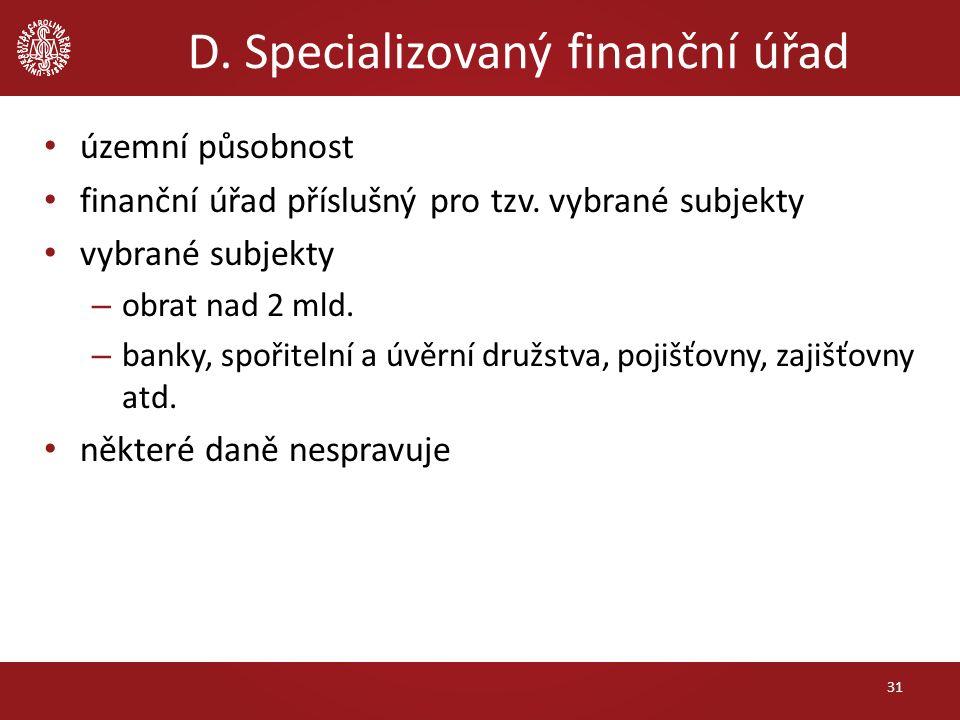 D. Specializovaný finanční úřad územní působnost finanční úřad příslušný pro tzv. vybrané subjekty vybrané subjekty – obrat nad 2 mld. – banky, spořit