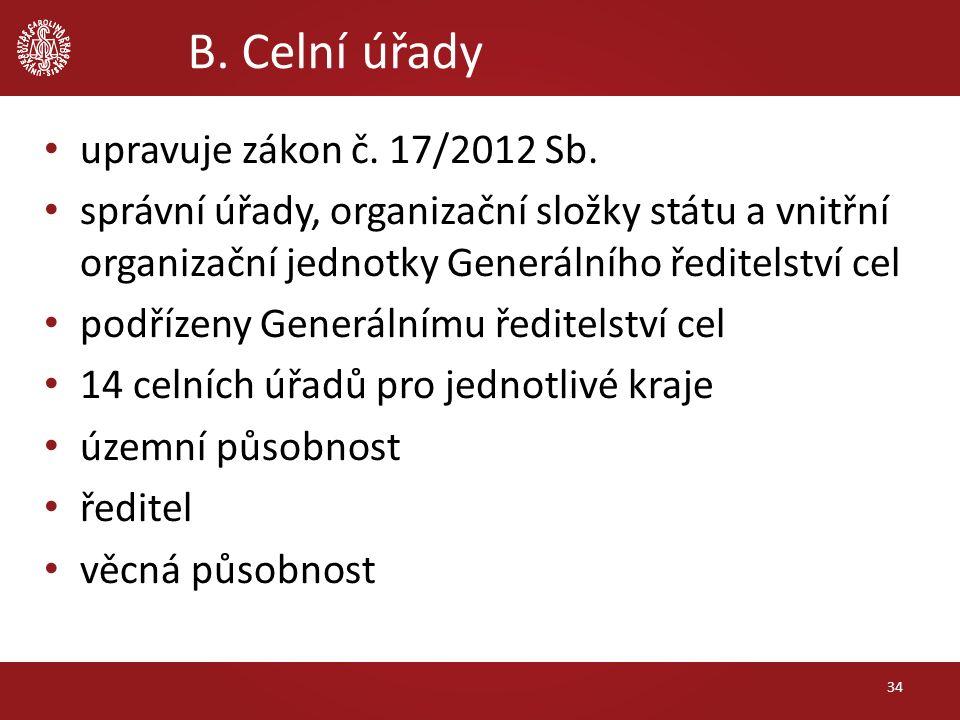B. Celní úřady upravuje zákon č. 17/2012 Sb. správní úřady, organizační složky státu a vnitřní organizační jednotky Generálního ředitelství cel podříz