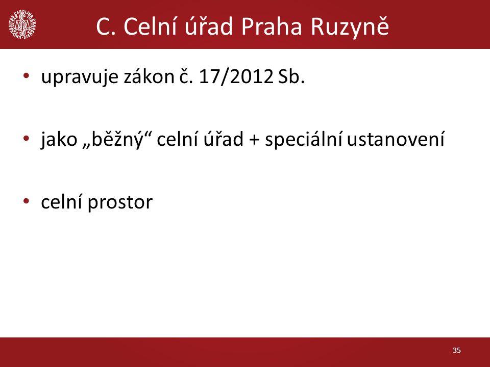 """C. Celní úřad Praha Ruzyně upravuje zákon č. 17/2012 Sb. jako """"běžný"""" celní úřad + speciální ustanovení celní prostor 35"""