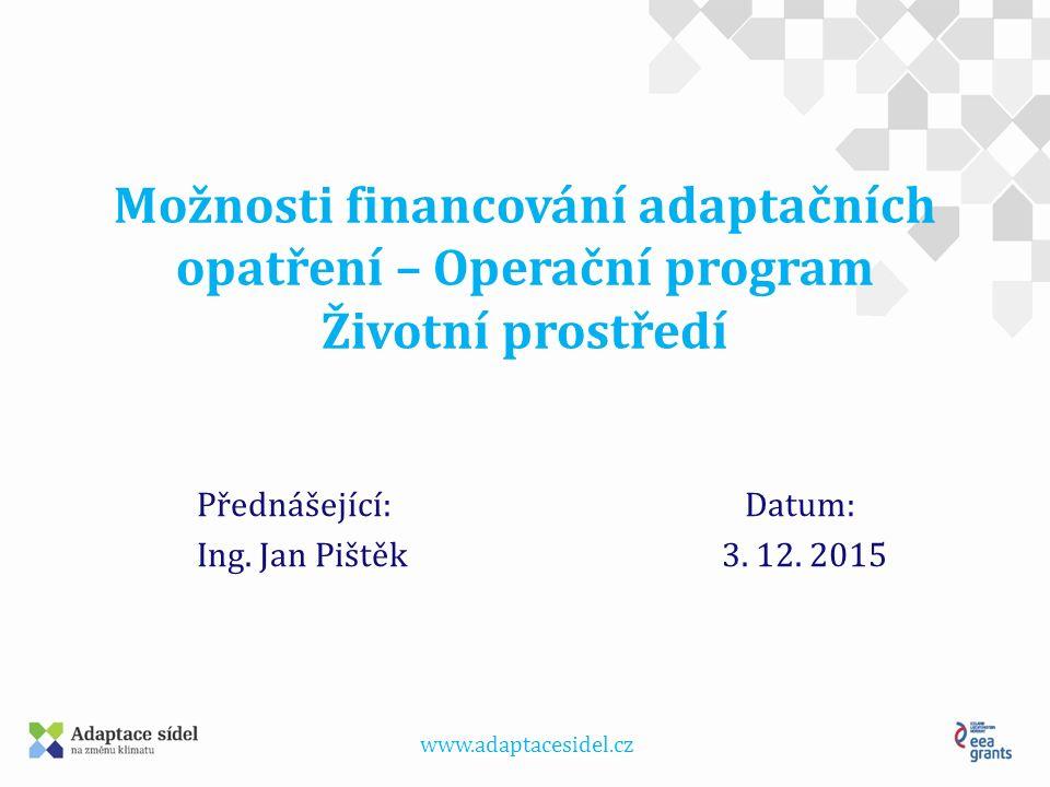 www.adaptacesidel.cz Možnosti financování adaptačních opatření – Operační program Životní prostředí Přednášející: Datum: Ing.