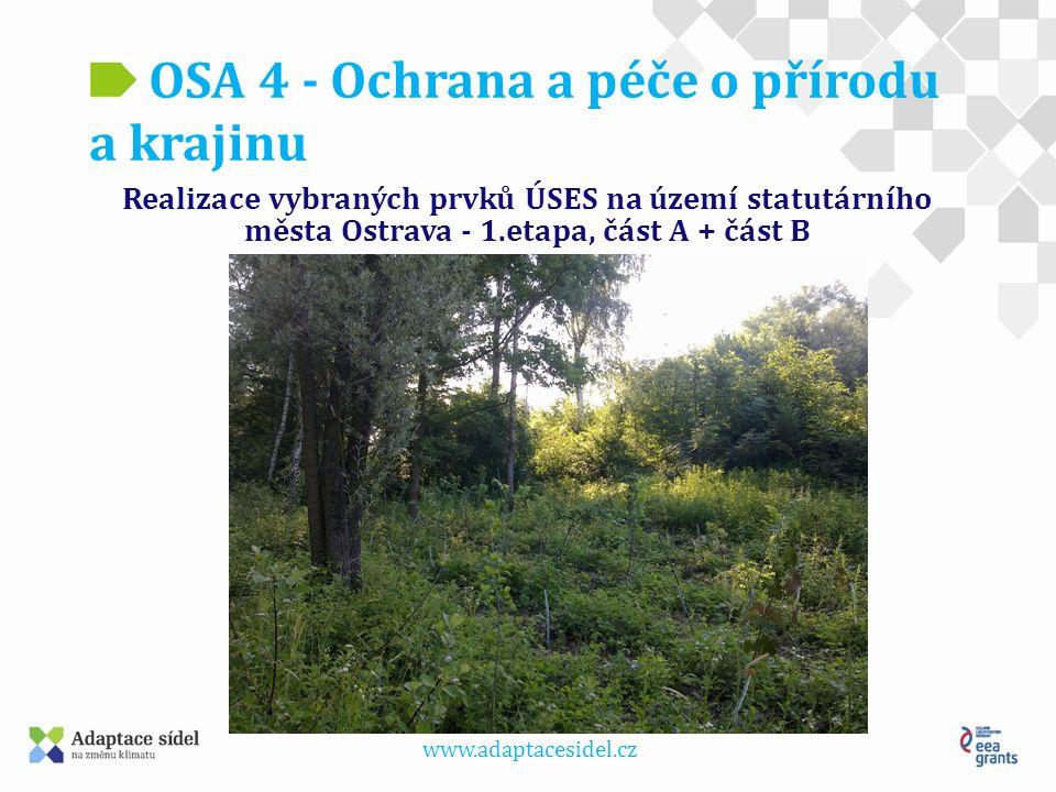 www.adaptacesidel.cz OSA 4 - Ochrana a péče o přírodu a krajinu Realizace vybraných prvků ÚSES na území statutárního města Ostrava - 1.etapa, část A + část B