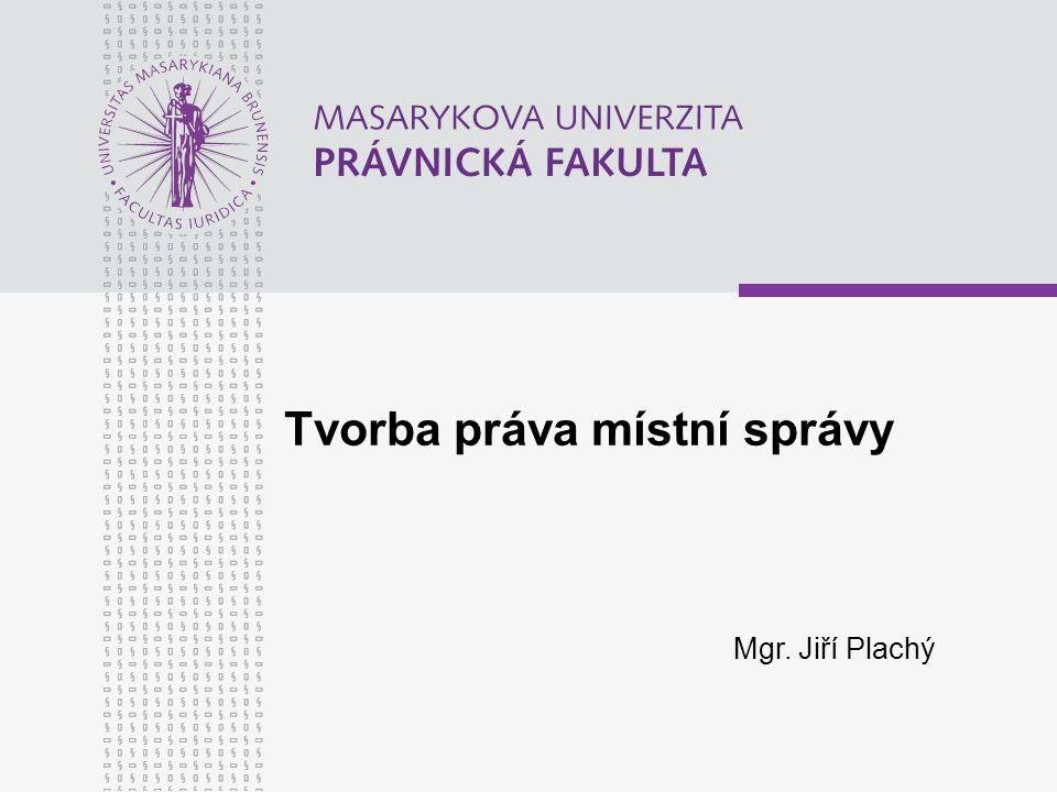 Tvorba práva místní správy Mgr. Jiří Plachý
