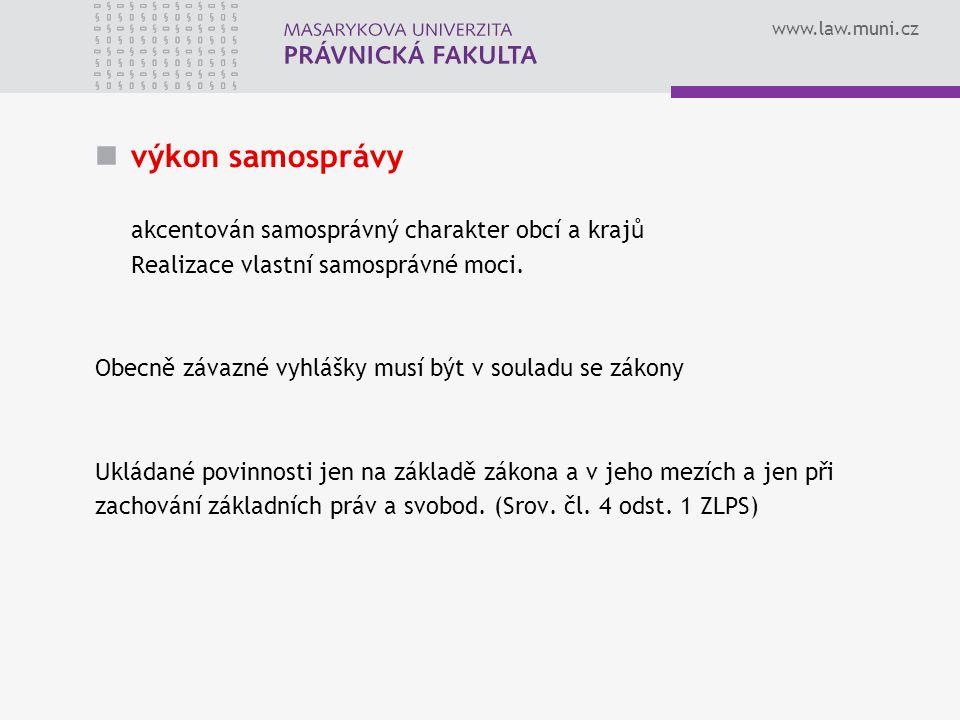 www.law.muni.cz výkon samosprávy akcentován samosprávný charakter obcí a krajů Realizace vlastní samosprávné moci.