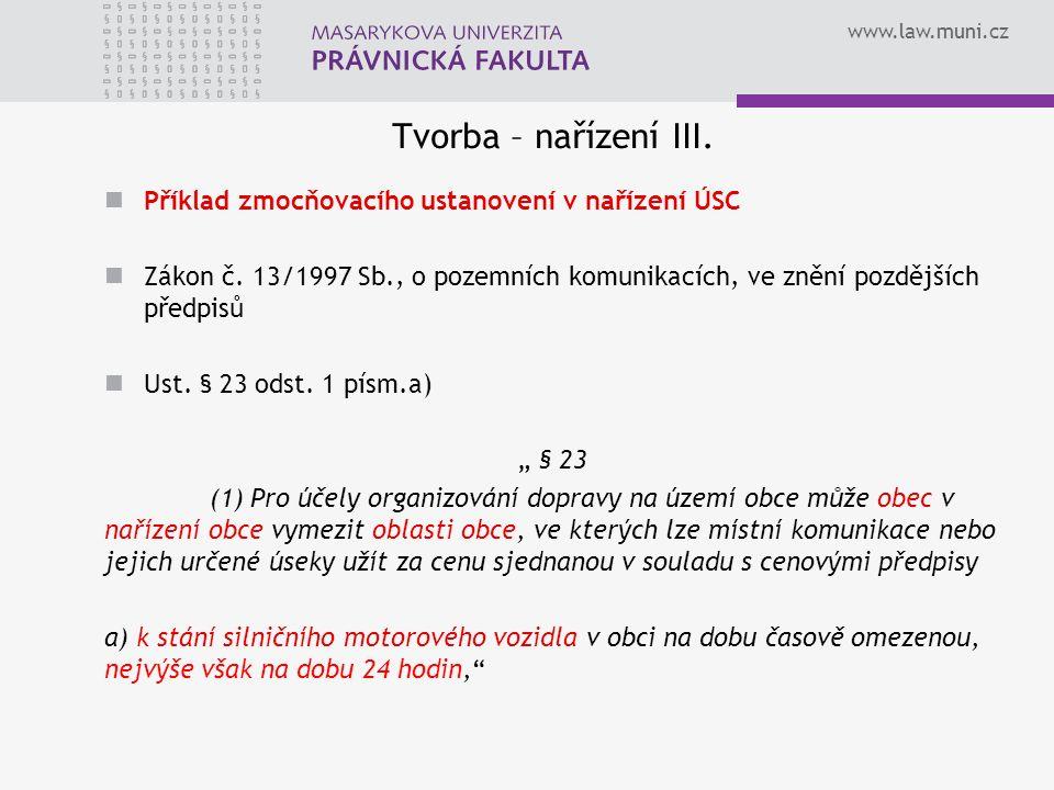 www.law.muni.cz Tvorba – nařízení III. Příklad zmocňovacího ustanovení v nařízení ÚSC Zákon č.