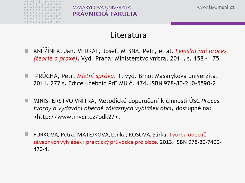 www.law.muni.cz Literatura KNĚŽÍNEK, Jan. VEDRAL, Josef.