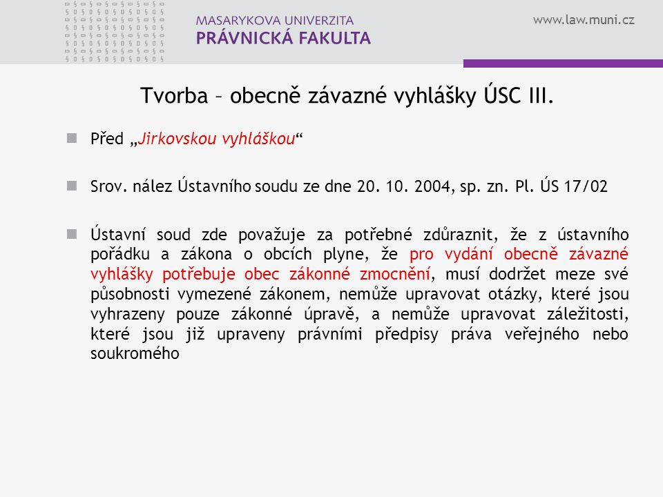 www.law.muni.cz Tvorba – obecně závazné vyhlášky ÚSC III.